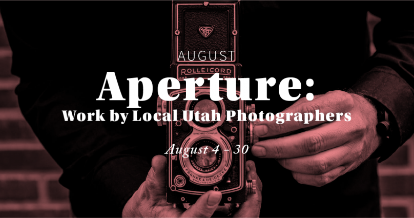 Aperture: Work by Local Utah Photographers
